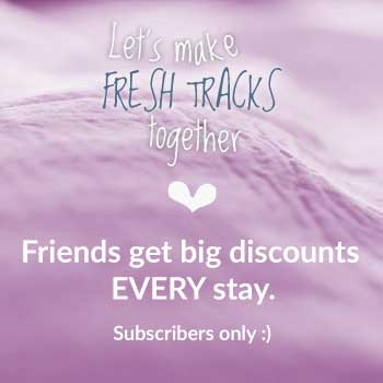 Friends get big discounts EVERY stay. Subscribers only :)